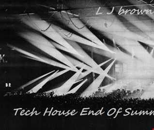 L J Brown Tech House End Of Summer Mix 2017