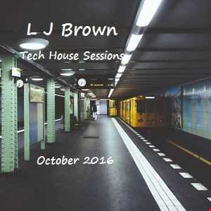 L J Brown Tech House Sessions Oct 2016