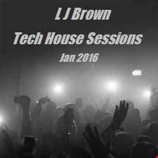 l j brown Tech House Sessions jan 2017