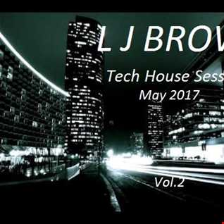 L J Brown Tech House Sessions May 2017 Vol.2