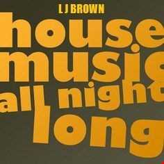 L J Brown   House Music All Night Long