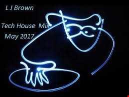 L J Brown Tech House Mix May 2017