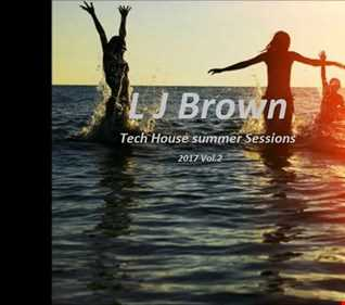 L J Brown Tech House Summer Sessions 2017 Vol.2
