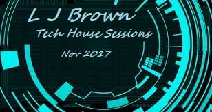 L J Brown Tech House Sessions Nov 2017