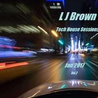 L J Brown  Tech House Sessions Jan 2017 Vol.2
