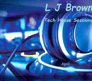 l j brown tech house mix april 2017
