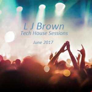 L J Brown Tech House Sessions June 2017
