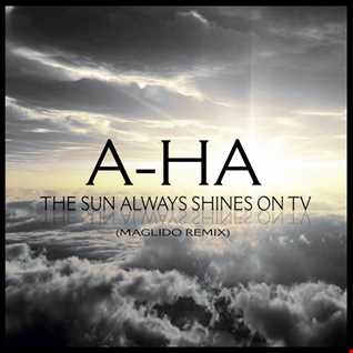 A-Ha - The Sun Always Shines On Tv (Maglido ReMix)