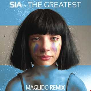 SIA - The Greatest (Maglido ReMix) 2017