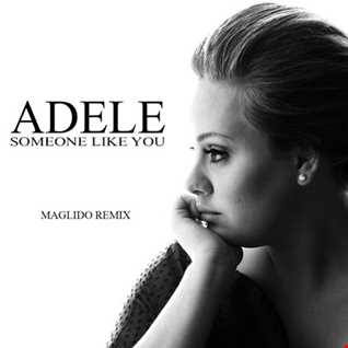 Adele - Someone Like You (Maglido ReMix) 2017
