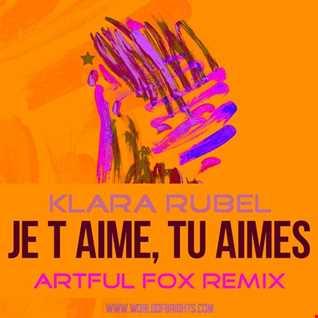 Klara Rubel - Je t aime, tu aimes (Artful Fox Remix, feat. Black Mafia DJ & al l bo)