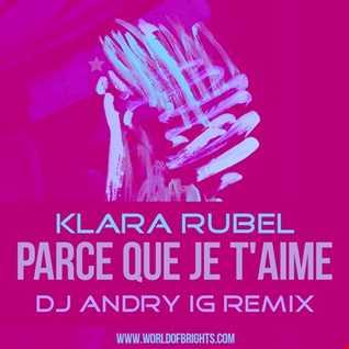 Klara Rubel - Parce Que Je T'aime (DJ Andry IG Remix)