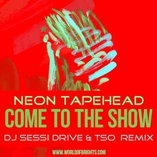 Neon Tapehead - Come To The Show (DJ Sessi Drive & The Soap Opera Remix)