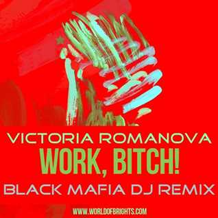 Victoria Romanova - Work, Bitch! (Black Mafia DJ Remix, feat. al l bo)