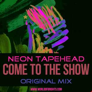 Neon Tapehead - Come To The Show (Original Mix)