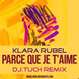 Klara Rubel - Parce Que Je t'aime (DJ.Tuch Remix, feat. al l bo)