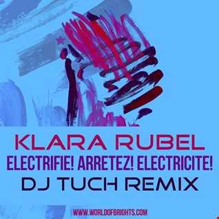 Klara Rubel - Electrifie! Arretez! Electricite! (DJ.Tuch Remix)