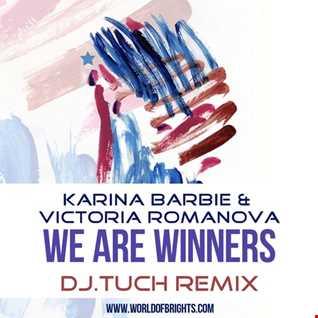 Karina Barbie & Victoria Romanova - We Are Winners (DJ.Tuch Remix, feat. al l bo)