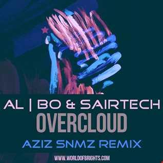 al l bo & Sairtech - Overcloud (Aziz Snmz Remix)