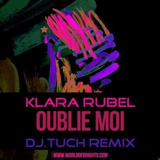 Klara Rubel - Oublie Moi (DJ.Tuch Remix)