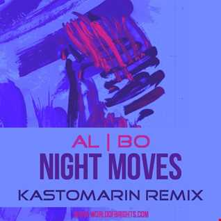 al l bo - Night Moves (Kastomarin Remix)