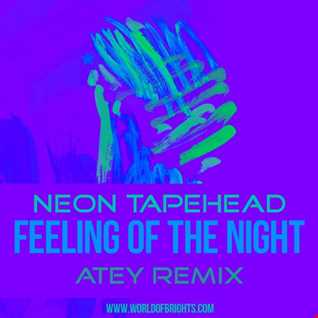 Neon Tapehead - Feeling Of The Night (Atey Remix)