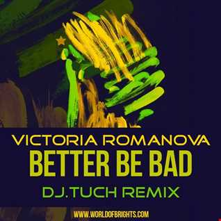 Victoria Romanova - Better Be Bad (DJ.Tuch Remix, feat. al l bo & Black Mafia DJ)