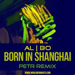 al l bo - Born In Shanghai (Petr Remix)