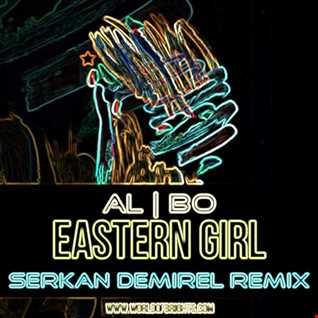 al l bo - Eastern Girl (Serkan Demirel Remix)