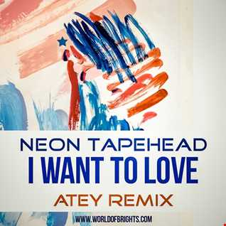 Neon Tapehead - I Want To Love (Atey Remix)