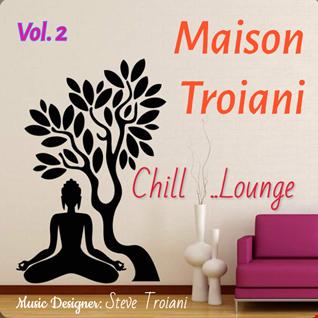 MAISON TROIANI Chill Lounge Vol. 02 - Steve Troiani