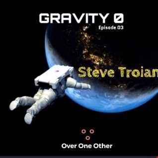GRAVITY 0  - Steve Troiani - Episode 3