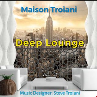 MAISON TROIANI   Deep Lounge Vol. 01 Steve Troiani