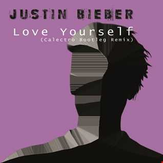 Justin Bieber   Love Yourself (Calectro Bootleg Remix)