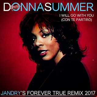 Donna Summer I Will Go With You (Con Te Partiro) (Jandry's Forever True Remix 2017)
