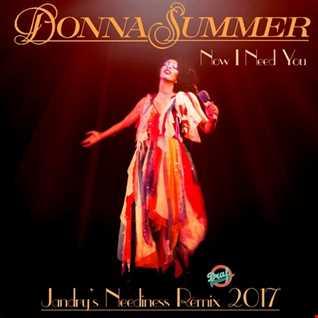 Donna Summer Now I Need You (Jandry's Neediness Remix 2017)