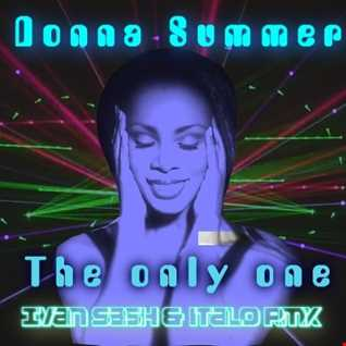 Donna Summer  The only one   ( Ivan Sash & Italo EDIT )