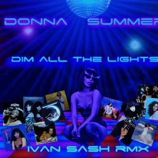 DONNA SUMMER   DIM ALL THE LIGHTS  (IVAN SASH OLD TERRACE RMX )