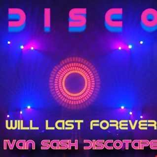 DISCO WILL LAST FOREVER     (ivan sash discotape )