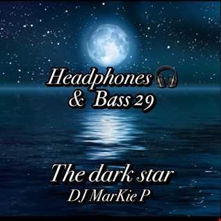 HEADPHONES & BASS 29- the Dark Star = D&B