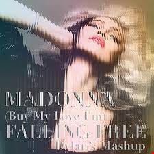 Madonna   (Buy My Love I'm) Falling Free Mash Up