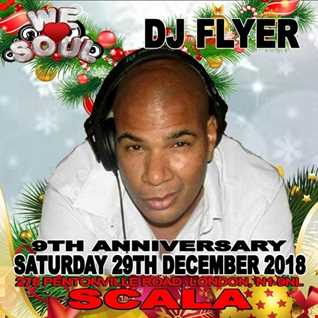 A TASTE OF FLYERS GROOVES @ WE LOVE SOUL 9TH BIRTHDAY PARTY SATURDAY 29TH DECEMBER 2018