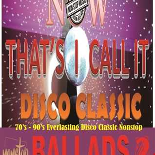 Now Thats I call Disco Classic Ballad nonstop part 2 by DJ Achess