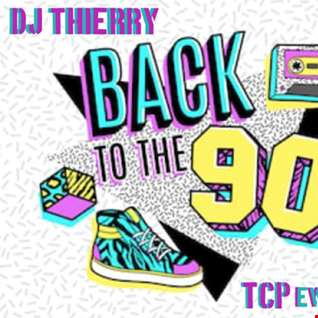 BACK to THE 90s      DJ THIERRY TCP events