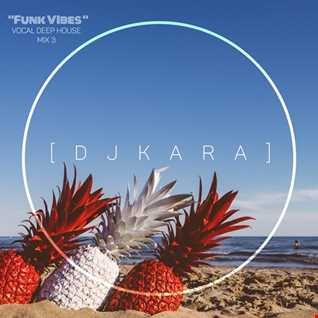 """""""Mix 3 (Funk Vibes)"""" - Best Remixes of Vocal Deep House 2018 - by : [ D J K A R A ]"""