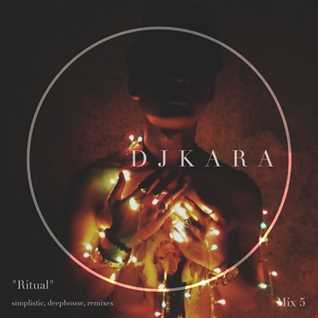 "Mix 5 ""Ritual"" (Simplistic Deep House, Remixes)(Chill Out Mix) - [DJ KARA] (FREE DOWNLOAD)"