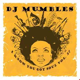 DJ Mumbles - I Know You Got Soul Vol. 27 (Soulful House)