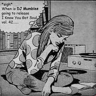 DJ Mumbles - I Know You Got Soul Vol. 42 (Soulful House)