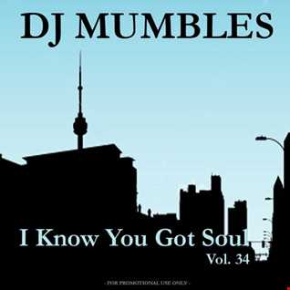 DJ Mumbles - I Know You Got Soul Vol. 34 (Soulful/Disco/Jackin House)