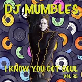 DJ Mumbles - I Know You Got Soul Vol. 35 (Soulful House)